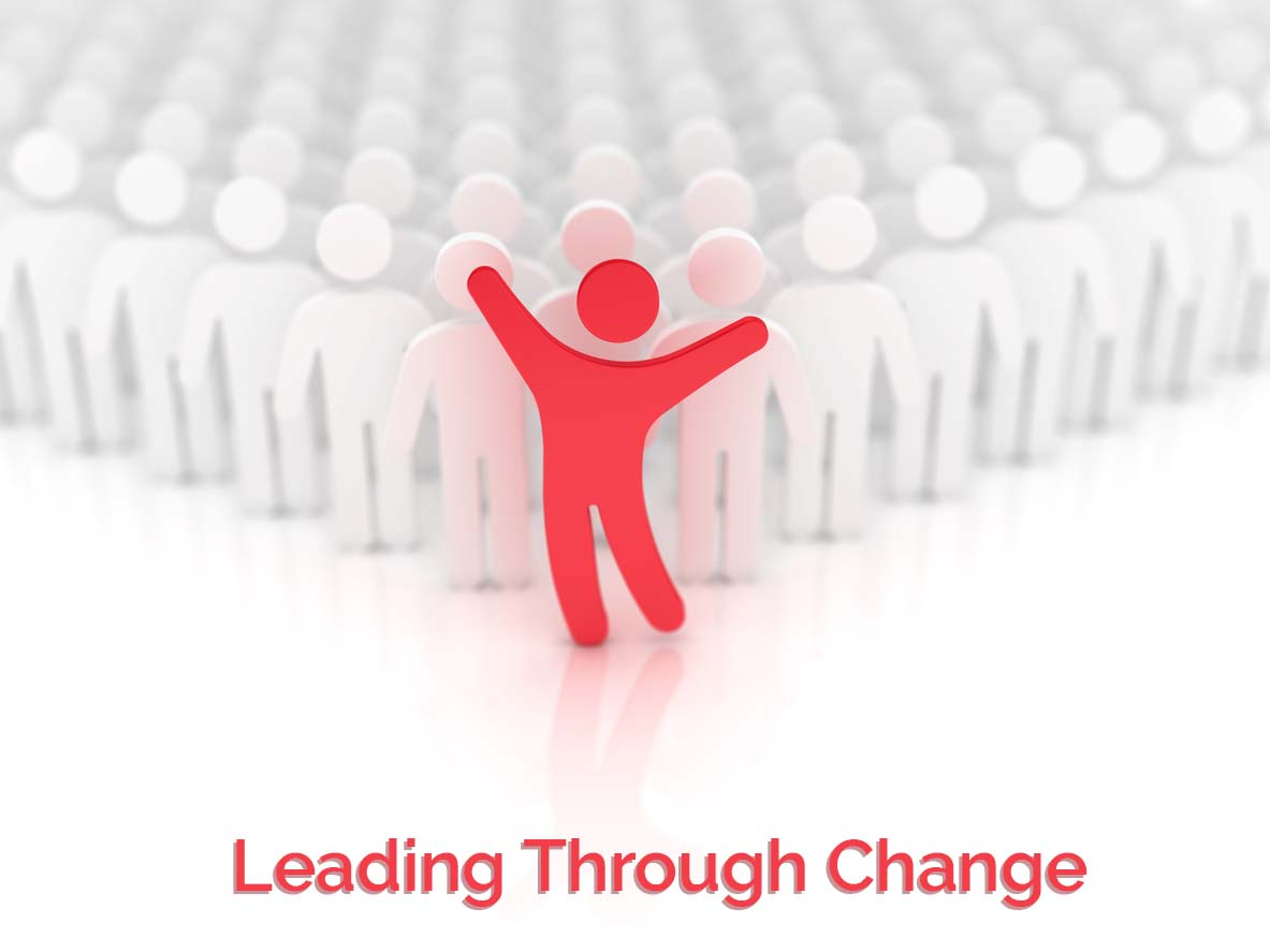 Leading Through Change – How to Manage, React, and Work Through Change